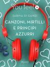 Canzoni, mirtilli e principi azzurri (Youfeel): Esistono ancora i Principi Azzurri o sono rimasti solo i rospi? (Italian Edition) - Sabina Di Gangi