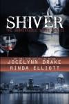 Shiver (Unbreakable Bonds Series) (Volume 1) - Jocelynn Drake, Rinda Elliott