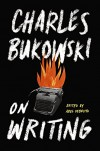On Writing - Charles Bukowski