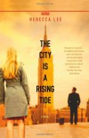 The City is a Rising Tide: A Novel - Rebecca Lee