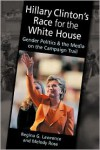 Hillary Clinton's Race for the White House : Gender Politics and the Media on the Campaign Trail - Regina G. Lawrence,  Melody Rose