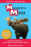 Mugged By A Moose: True Tales to make you Laugh, Chortle, Snicker and Feel Inspired - Matt Jackson