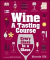 Wine: a Tasting Course - Marnie Old, Michael Mondavi