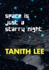 Space Is Just a Starry Night - Tanith Lee