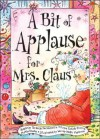 A Bit of Applause for Mrs. Claus - Jean Schick-Jacobowitz, Muffin Drake, Susie Schick-Pierce, Wendy Wallin Malinow