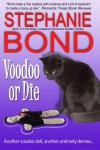 Voodoo or Die (Voodoo in Mojo) (Volume 2) - Stephanie Bond