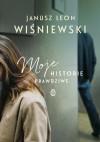 Moje historie prawdziwe - Janusz Leon Wiśniewski