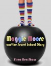 Maggie Moore and the Secret School Diary - Firna Rex Shaw