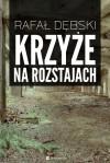 Krzyże na rozstajach - Rafał Dębski