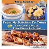 From My Kitchen To Yours (Slow Cooker Recipes From Dinner To Dessert) - Sara Winlet