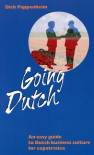 Going Dutch: An Easy Guide to Dutch Business Culture for Expatriates - Dick Pappenheim