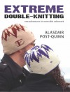 Extreme Double-Knitting New Adventures in Reversible Colorwork - Alasdair Post-Quinn