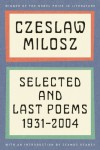 Selected and Last Poems: 1931-2004 - Czesław Miłosz