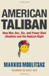 American Taliban: How War, Sex, Sin, and Power Bind Jihadists and the Radical Right - Markos Moulitsas