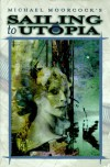 Sailing to Utopia (The Eternal Champion Series) - Michael Moorcock