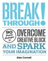 Breakthrough!: Proven Strategies to Overcome Creative Block and Spark Your Imagination - Alex Cornell