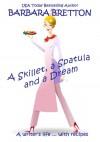 A Skillet, a Spatula, and a Dream - Barbara Bretton