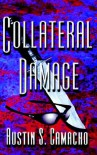 Collateral Damage - Austin S. Camacho