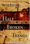 Half Broken Things - Morag Joss