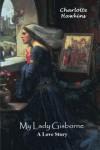 My Lady Gisborne: A Love Story - Charlotte Hawkins