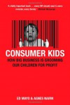 Consumer Kids: How Big Business Is Grooming Our Children For Profit - Ed Mayo, Agnes Nairn