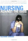 Nursing against the Odds: How Health Care Cost Cutting, Media Stereotypes, and Medical Hubris Undermine Nurses and Patient Care (The Culture and Politics of Health Care Work) - Suzanne Gordon