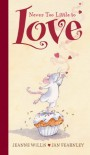 Never Too Little to Love - Jeanne Willis, Jan Fearnley