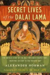 Secret Lives of the Dalai Lama: The Untold Story of the Holy Men Who Shaped Tibet, from Pre-history to the Present Day - Alexander Norman