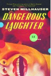 Dangerous Laughter: Thirteen Stories - Steven Millhauser