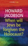 When will Jews be forgiven the Holocaust? (Kindle Single) - Howard Jacobson