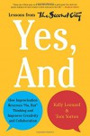 "Yes, And: How Improvisation Reverses ""No, But"" Thinking and Improves Creativity and Collaboration--Lessons from The Second City - Kelly Leonard, Tom Yorton"