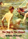The Dog In The Chapel - Anthony McDonald