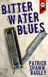 Bitter Water Blues - Patrick Shawn Bagley