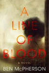 A Line of Blood: A Novel - Ben McPherson