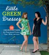 Little Green Dresses: 50 Original Patterns for Repurposed Dresses, Tops, Skirts, and More - Tina Sparkles