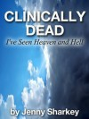 Clinically Dead - I've seen Heaven and Hell - Jenny Sharkey