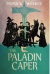 The Paladin Caper - Patrick Weekes