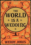 The World is a Wedding - Wendy Jones