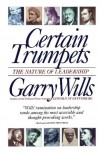 Certain Trumpets: The Nature of Leadership - Garry Wills