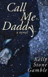 Call Me Daddy - Kelly Stone Gamble