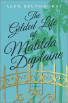The Gilded Life of Matilda Duplaine - Alex Brunkhorst