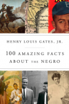 100 Amazing Facts About the Negro - Henry Louis Gates Jr.