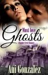 Must Love Ghosts (Banshee Creek Book 1) - Ani Gonzalez