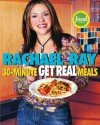 Rachael Ray's 30-Minute Get Real Meals: Eat Healthy Without Going to Extremes - Rachael Ray