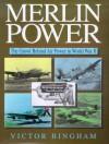 Merlin Power: The Growl Behind Air Power in World War II - Victor F. Bingham
