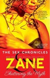 The Sex Chronicles: Shattering the Myth - Zane, Sara Camilli