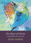 The Heart of L'Arche: A Spirituality for Every Day - Jean Vanier
