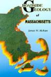 Roadside Geology of Massachusetts - James W. Skehan