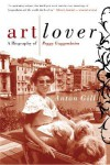 Art Lover: A Biography of Peggy Guggenheim - Anton Gill