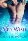 Her Wish: A Playboy Genie Romance - Sophie H. Morgan